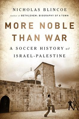 More Noble Than War: A Soccer History of Israel-Palestine Cover Image
