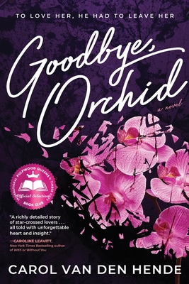 Goodbye, Orchid: To Love Her, He Had To Leave Her Cover Image