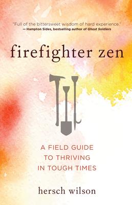 Firefighter Zen: A Field Guide to Thriving in Tough Times Cover Image