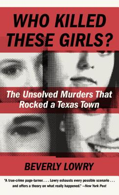 Who Killed These Girls?: The Unsolved Murders That Rocked a Texas Town Cover Image