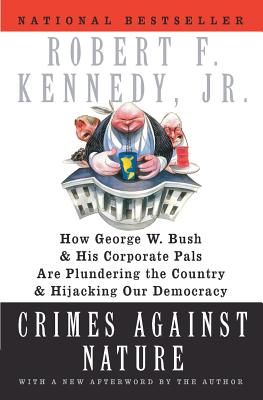 Crimes Against Nature: How George W. Bush and His Corporate Pals Are Plundering the Country and Hijacking Our Democracy Cover Image
