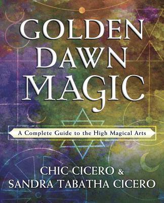 Golden Dawn Magic: A Complete Guide to the High Magical Arts Cover Image