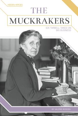The Muckrakers: Ida Tarbell Takes on Big Business (Hidden Heroes) Cover Image