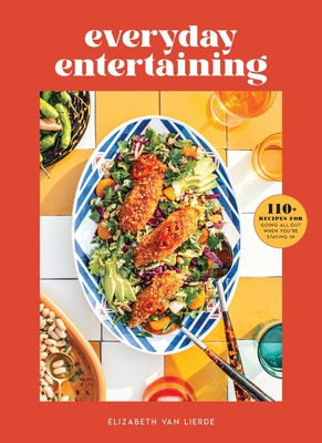Everyday Entertaining : 110+ Recipes for Going All Out When You're Staying In Cover Image