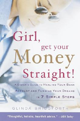 Girl, Get Your Money Straight: A Sister's Guide to Healing Your Bank Account and Funding Your Dreams in 7 Simple Steps Cover Image