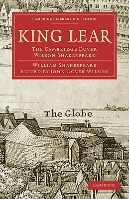 King Lear: The Cambridge Dover Wilson Shakespeare (Cambridge Library Collection - Literary Studies) Cover Image