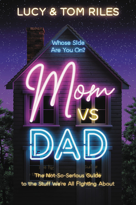 Mom vs. Dad: The Not-So-Serious Guide to the Stuff We're All Fighting About Cover Image