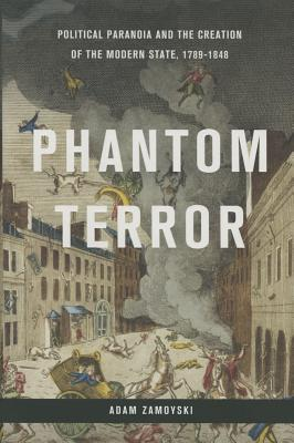 Phantom Terror: Political Paranoia and the Creation of the Modern State, 1789-1848 Cover Image