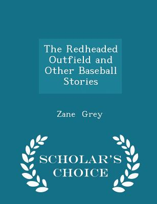 The Redheaded Outfield and Other Baseball Stories - Scholar's Choice Edition Cover Image