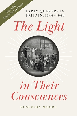 The Light in Their Consciences: Early Quakers in Britain, 1646-1666 Cover Image