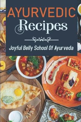Ayurvedic Recipes: Joyful Belly School Of Ayurveda: Ayurveda Chicken Recipes Cover Image