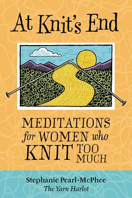 At Knit's End: Meditations for Women Who Knit Too Much Cover Image