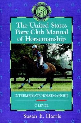 The United States Pony Club Manual of Horsemanship: Intermediate Horsemanship (C Level) Cover Image