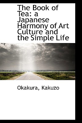 The Book of Tea: a Japanese Harmony of Art Culture and the Simple Life Cover Image