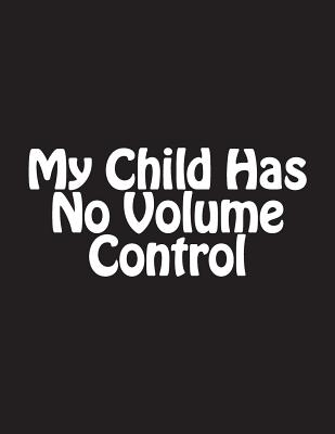 My Child Has No Volume Control: Notebook Large Size 8.5 X 11 Ruled 150 Pages Cover Image