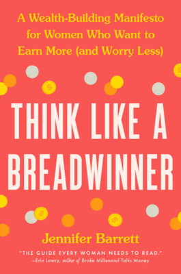 Think Like a Breadwinner: A Wealth-Building Manifesto for Women Who Want to Earn More (and Worry Less) Cover Image