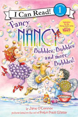 Fancy Nancy: Bubbles, Bubbles, and More Bubbles! (I Can Read Level 1) Cover Image
