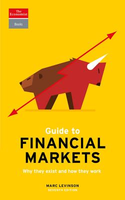 Guide to Financial Markets: Why They Exist and How They Work (Economist Books) Cover Image