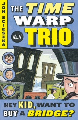 Hey Kid, Want to Buy a Bridge? #11 (Time Warp Trio #11) Cover Image