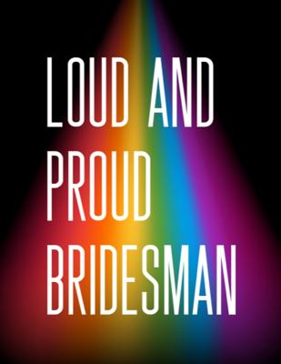 Loud And Proud Bridesman: Man of Honor Things To Do: Prompted Fill In Organizer for Man of Honor for Notes, Reminders, Lists, Things to do, Impo Cover Image