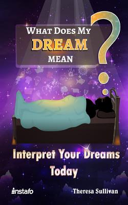 What Does My Dream Mean?: Interpret Your Dreams Today Cover Image