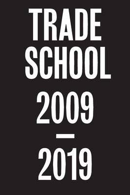 Trade School: 2009-2019 Cover Image