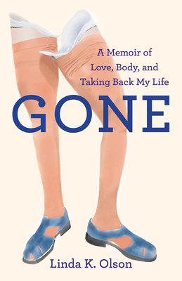 Gone: A Memoir of Love, Body, and Taking Back My Life Cover Image