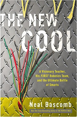 The New Cool: A Visionary Teacher, His FIRST Robotics Team, and the Ultimate Battle of Smarts Cover Image
