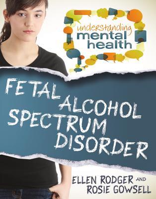 Fetal Alcohol Spectrum Disorder (Understanding Mental Health) Cover Image