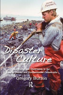 Disaster Culture: Knowledge and Uncertainty in the Wake of Human and Environmental Catastrophe Cover Image