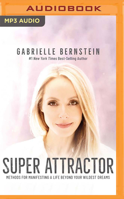 Super Attractor: Methods for Manifesting a Life Beyond Your Wildest Dreams Cover Image