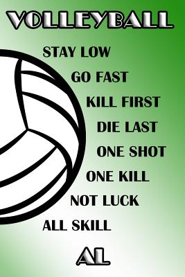 Volleyball Stay Low Go Fast Kill First Die Last One Shot One Kill Not Luck All Skill Al: College Ruled Composition Book Green and White School Colors Cover Image