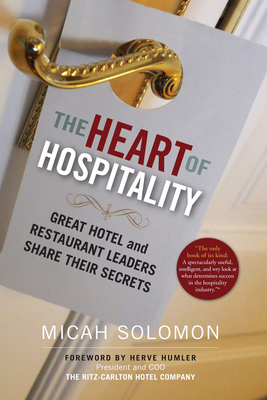 The Heart of Hospitality: Great Hotel and Restaurant Leaders Share Their Secrets Cover Image