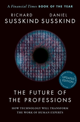 The Future of the Professions: How Technology Will Transform the Work of Human Experts, Updated Edition Cover Image