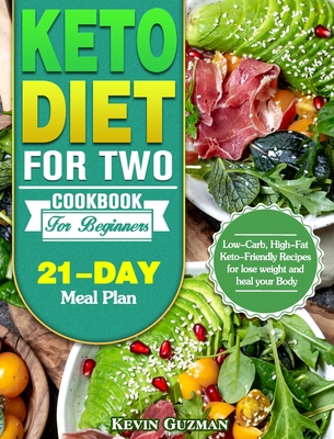Keto Diet For Two Cookbook For Beginners: Low-Carb, High-Fat Keto-Friendly Recipes for lose weight and heal your Body (21-Day Meal Plan) Cover Image