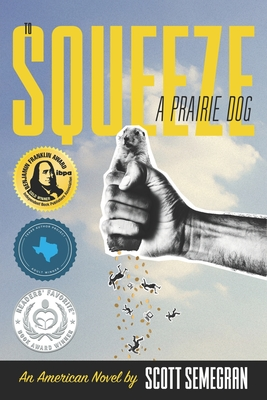 To Squeeze a Prairie Dog: An American Novel Cover Image