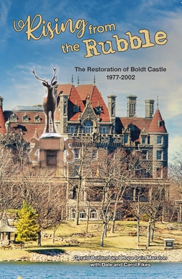 Rising from the Rubble: The Restoration of Boldt Castle 1977-2002 Cover Image