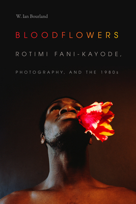Bloodflowers: Rotimi Fani-Kayode, Photography, and the 1980s Cover Image