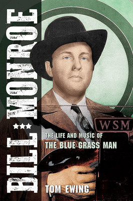 Bill Monroe: The Life and Music of the Blue Grass Man (Music in American Life) Cover Image