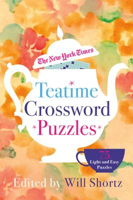 The New York Times Teatime Crossword Puzzles: 75 Light and Easy Puzzles Cover Image
