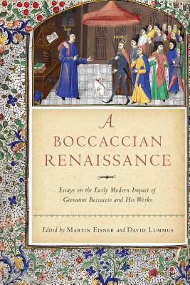A Boccaccian Renaissance: Essays on the Early Modern Impact of Giovanni Boccaccio and His Works Cover Image
