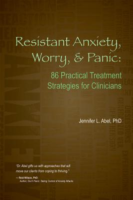 Resistant Anxiety, Worry, & Panic: 86 Practical Treatment Strategies for Clinicians Cover Image
