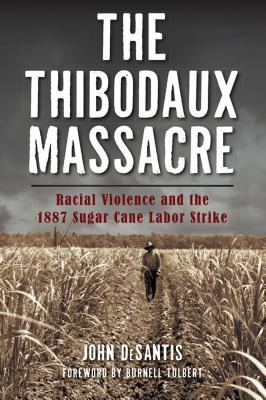 The Thibodaux Massacre: Racial Violence and the 1887 Sugar Cane Labor Strike (True Crime) Cover Image