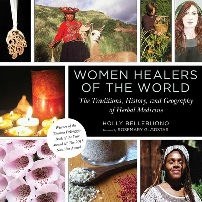 Women Healers of the World: The Traditions, History, and Geography of Herbal Medicine Cover Image