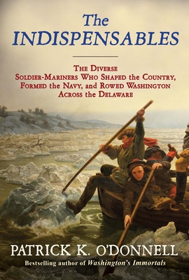 The Indispensables: The Diverse Soldier-Mariners Who Shaped the Country, Formed the Navy, and Rowed Washington Across the Delaware Cover Image