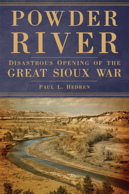 Powder River: Disastrous Opening of the Great Sioux War Cover Image