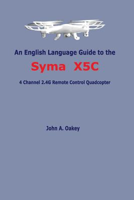 An English Language Guide to the Syma X5c: 4 Channel 2.4g Remote Control Quadcopter Cover Image