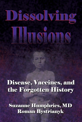 Dissolving Illusions: Disease, Vaccines, and The Forgotten History Cover Image