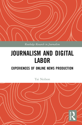 Journalism and Digital Labor: Experiences of Online News Production (Routledge Research in Journalism) Cover Image