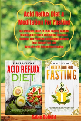 Acid Reflux Diet & Meditation for Fasting: The Complete Guide to Cook Healthy Food for Healing and Prevent Acid Reflux Disease & Discover the Powerful Cover Image